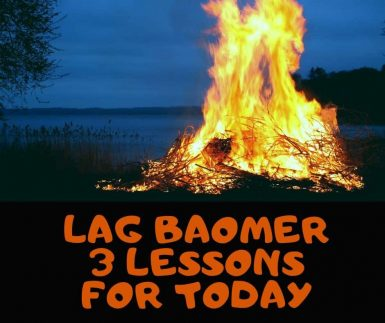Lag BaOmer – 3 Lessons For Our Time
