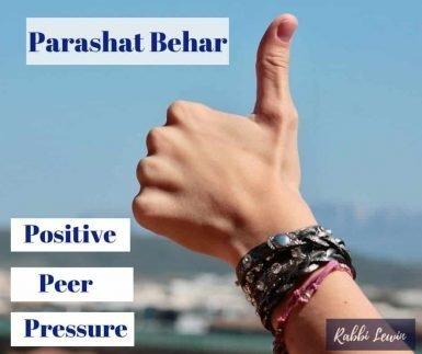 Parashat Behar- Positive Peer Pressure