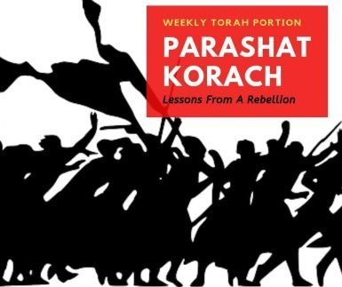 Parashat Korach – Lessons From A Rebellion