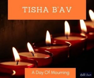 Tisha B'av Why Do We Mourn?