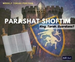 Parashat Shoftim Who Is Guarding Me?