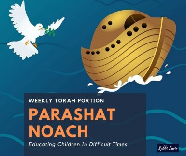 Parashat Noach -Educating Children In Difficult Times