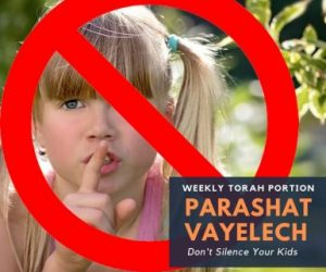 Parashat Vayelech Don't Silence Your Kids