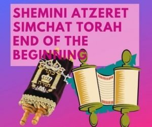 Shemini Atzeret and Simchat Torah The End Of The Beginning