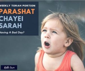 Parshat Chayei Sarah So You Had A Bad Day