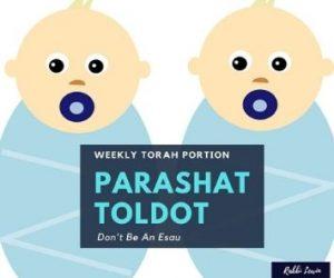 Parashat Toldot: Toldot Don't Be An Esau