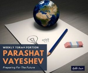 Parashat Vayeshev- Preparing For The Future