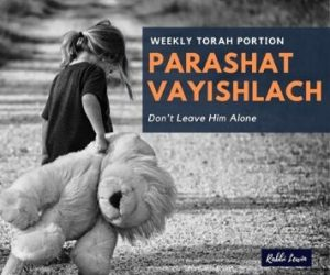 Parashat Vayishlach – Don't Leave Him Alone