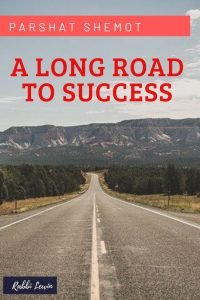 Parshat Shemot a long road to success