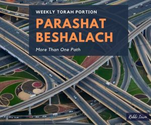 Parashat Beshalach More Than One Path