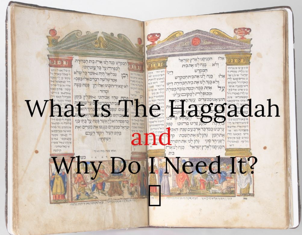 What Is The Haggadah and Why Do I Need It?