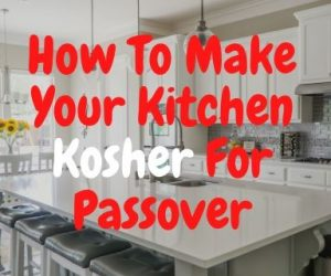 Kashering Kitchen For Pesach- A Quick Guide