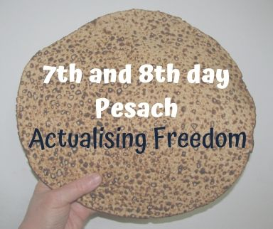 Seventh and Eighth Day Pesach – Actualising Freedom
