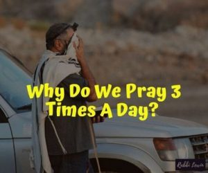 Jewish Prayer- Why Do We Pray 3 Times A Day?